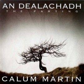 Calum MARTIN - An Dealachadh (The Parting)