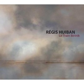 Régis Huiban - Le Train Birinik