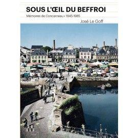Sous l'oeil du Beffroi - Mémoires de Concarneau (1945-1985)
