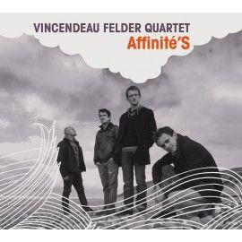 VINCENDEAU / FELDER QUARTET - Affinité'S