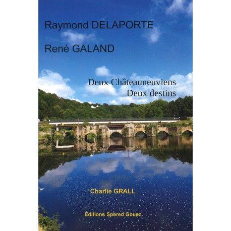 Raymond Delaporte, René Galand : deux Châteauneuviens, deux destins