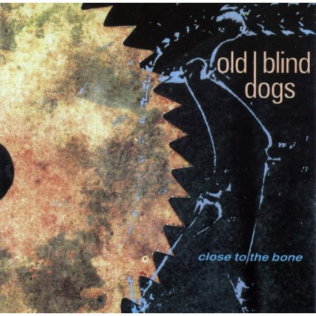 Old Blind Dogs ‎– Close To The Bone
