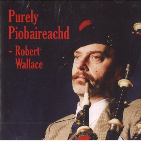 Robert Wallace   Purely Piobaireachd