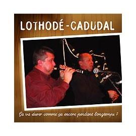 LOTHODE / CADUDAL - Ca va durer comme ça encore pendant longtemps ?