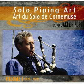Jakez PINCET - Solo Piping Art / Art du Solo de Cornemuse (Volume I - 2 CD)