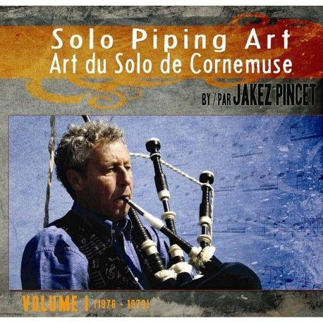 Jakez PINCET - Solo Piping Art / Art du Solo de Cornemuse (Volume I - 2 CD)